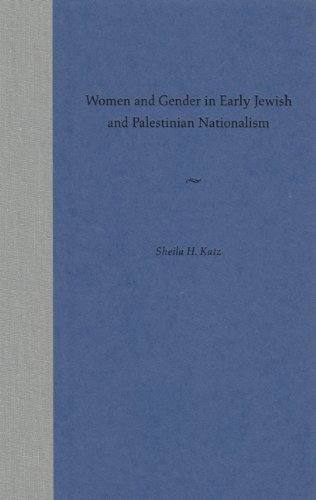 Women and Gender in Early Jewish and Palestinian Nationalism: Katz, Sheila H.