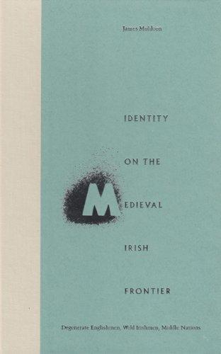9780813026244: Identity on the Medieval Irish Frontier: Degenerate Englishmen, Wild Irishmen, Middle Nations