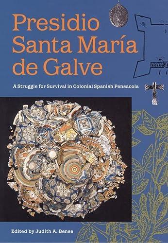 Presidio Santa Maria de Galve: A Struggle for Survival in Colonial Spanish Pensacola (Florida ...
