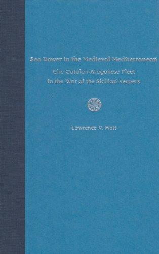Sea Power in the Medieval Mediterranean: The Catalan-Aragonese Fleet in the War of the Sicilian ...