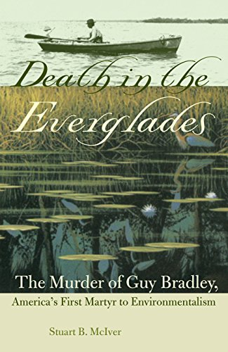 DEATH IN THE EVERGLADES: The Mmurder of Guy Bradley, America's First Martyr to Environmentalism