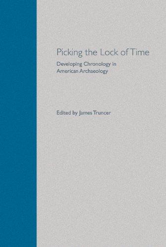 PICKING THE LOCK OF TIME: DEVELOPING CHRONOLOGY: Truncer, James (Ed.