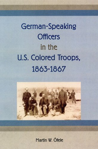 German-Speaking Officers in the U.S. Colored Troops, 1863-1867 (New Perspectives on the History of ...