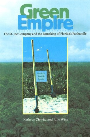 Green Empire: The St. Joe Company and the Remaking of Florida's Panhandle: Ziewitz, Kathryn; ...