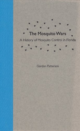 The Mosquito Wars: A History of Mosquito Control in Florida (Hardback): Gordon Patterson