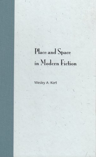 Place and Space in Modern Fiction (Hardback): Wesley A. Kort