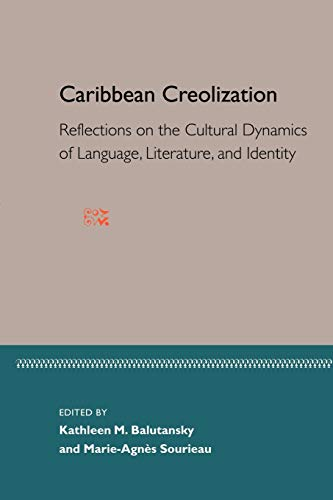 Caribbean Creolization: Reflections on the Cultural Dynamics of Language, Literature, and Iden