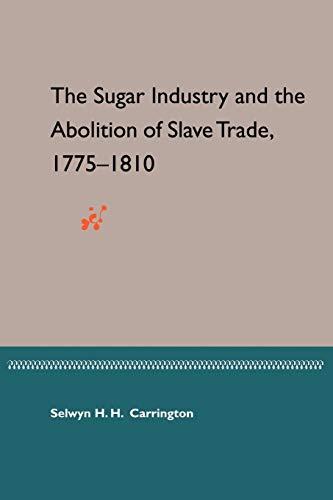 The Sugar Industry and the Abolition of Slave Trade, 1775-1810: Selwyn Hawthorne Hamilton Carrington