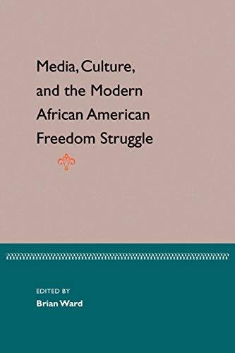 Media, Culture, and the Modern African American Freedom Struggle: Brian E. Ward