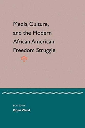 9780813027449: Media, Culture, And The Modern African American Freedom Struggle