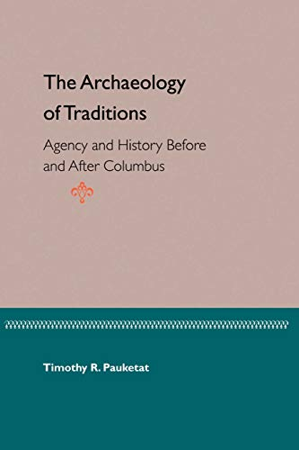 9780813027456: The Archaeology of Traditions: Agency and History Before and After Columbus (Florida Museum of Natural History: Ripley P. Bullen Series)