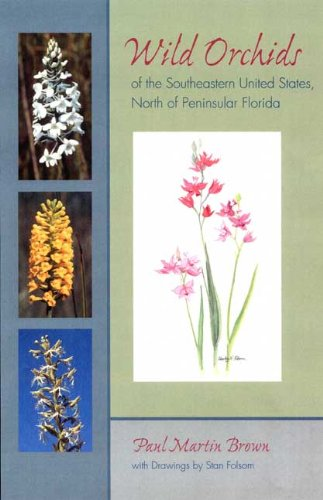 WILD ORCHIDS OF THE SOUTHEASTERN UNITED STATES, NORTH OF PENINSULAR FLORIDA.: Brown, Paul Martin.