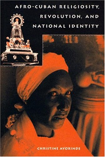 Afro-Cuban Religiosity, Revolution, and National Identity (History of African-American Religions): ...