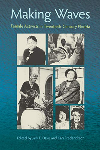 9780813027678: Making Waves: Female Activists in Twentieth-Century Florida (Florida History and Culture)