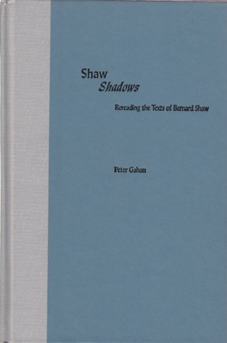 Shaw Shadows: Rereading the Texts of Bernard Shaw (Florida Bernard Shaw): Peter Gahan
