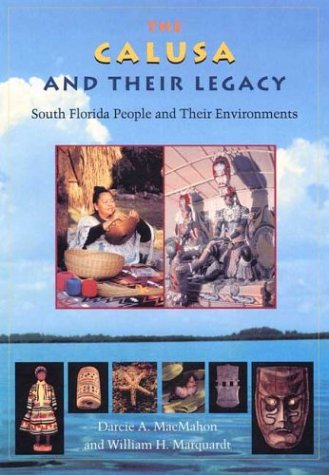 The Calusa and Their Legacy: South Florida: Macmahon, Darcie A.;