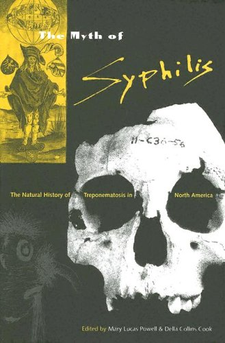 MYTH OF SYPHILIS: THE NATURAL HISTORY OF TREPONEMATOSIS IN NORTH AMERICA (FLORIDA MUSEUM OF NATURAL...