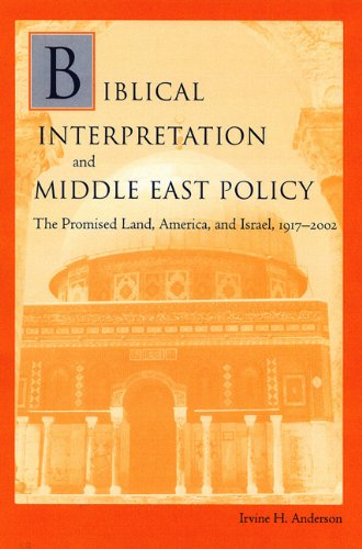 Biblical Interpretation and Middle East Policy: The Promised Land, America, and Israel, 1917-2002: ...