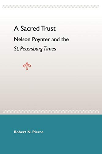 A Sacred Trust: Nelson Poynter and the St. Petersburg Times: Robert N. Pierce