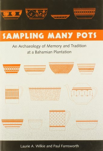 Sampling Many Pots: An Archaeology of Memory and Tradition at a Bahamian Plantation: Wilkie, Laurie...