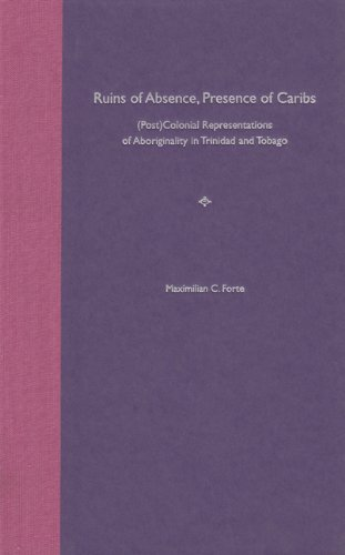 9780813028286: Ruins of Absence, Presence of Caribs: (Post)Colonial Representations of Aboriginality in Trinidad and Tobago