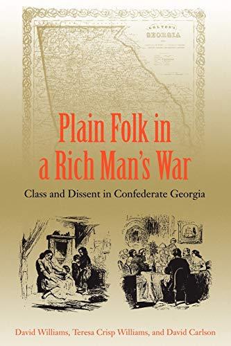 Plain Folk in a Rich Man's War: Class and Dissent in Confederate Georgia: Williams, David; ...