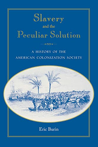 Slavery and the Peculiar Solution: A History of the American Colonization Society: BURIN, ERIC