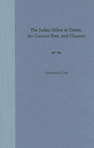 THE JUDAIC OTHER IN DANTE, THE GAWAIN POET, AND CHAUCER.: Cox, Catherine S.