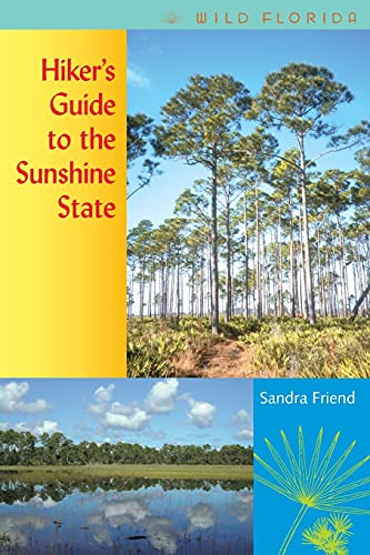 Hiker's Guide to the Sunshine State (Wild Florida): Sandra Friend