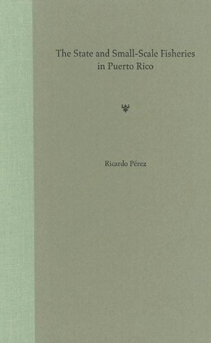 The State and Small-Scale Fisheries in Puerto Rico (New Directions in Puerto Rican Studies): Pérez,...