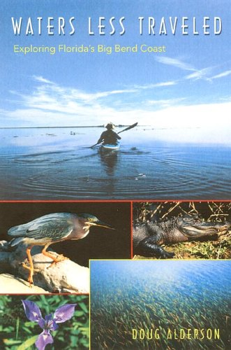 Waters Less Traveled: Exploring Florida's Big Bend Coast (Florida History and Culture) (9780813029030) by Doug Alderson; Gary R. Mormino; Raymond Arsenault