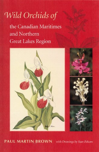 Wild Orchids of the Canadian Maritimes and Northern Great Lakes Region: Brown, Paul Martin