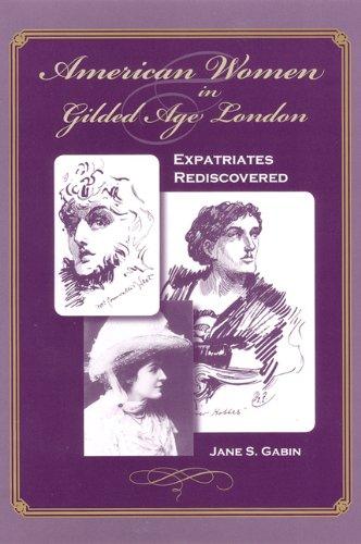 American Women in Gilded Age London: Expatriates Rediscovered: Gabin, Jane S
