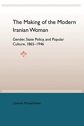 9780813029160: The Making of the Modern Iranian Woman: Gender, State Policy, and Popular Culture, 1865-1946