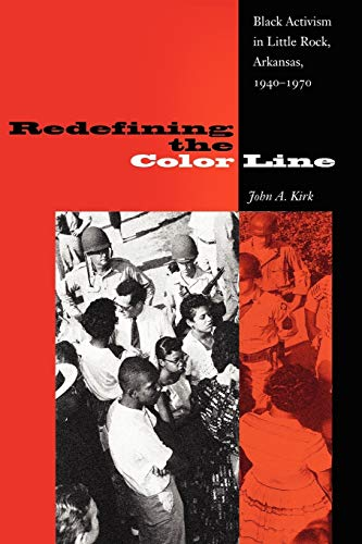 Redefining the Color Line: Black Activism in Little Rock, Arkansas, 1940-1970 (New Perspectives on ...