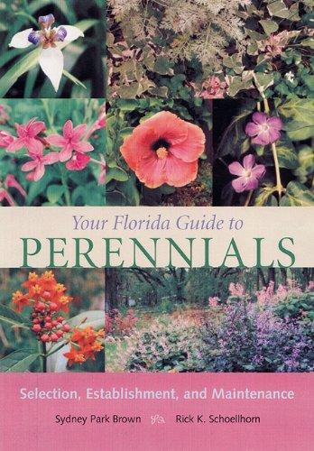 Your Florida Guide to Perennials: Selection, Establishment, And Maintenance.: Sydney Park; ...