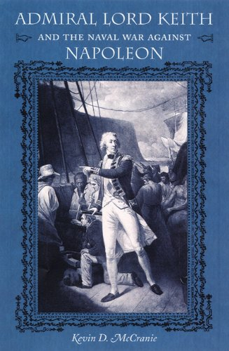 Admiral Lord Keith and the Naval War Against Napoleon: McCranie, Kevin D.