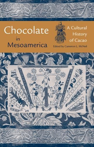 Chocolate in Mesoamerica: A Cultural History of Cacao (Maya Studies): Cameron L. McNeil