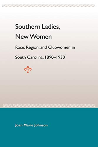 9780813029559: Southern Ladies, New Women: Race, Region, and Clubwomen in South Carolina, 1890-1930 (New Perspectives on the History of the South)