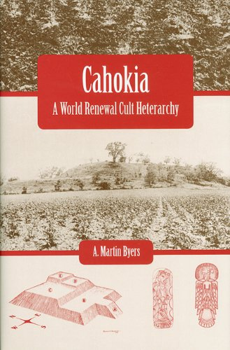 Cahokia: A World Renewal Cult Heterarchy: Byers, A. Martin