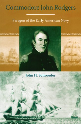Commodore John Rodgers: Paragon of the Early American Navy (New Perspectives on Maritime History ...