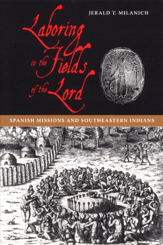 9780813029665: Laboring in the Fields of the Lord: Spanish Missions And Southeastern Indians