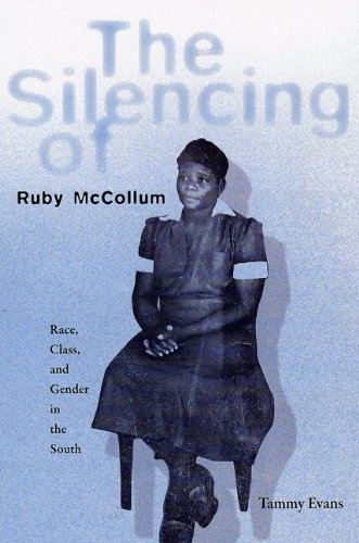 The Silencing of Ruby McCollum: Race, Class,: Tammy D. Evans