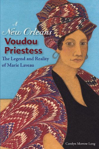 A New Orleans Voudou Priestess: The Legend and Reality of Marie Laveau: Carolyn Morrow Long