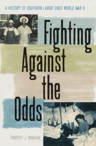 9780813029795: Fighting Against the Odds: A History of Southern Labor since World War II (New Perspectives on the History of the South)