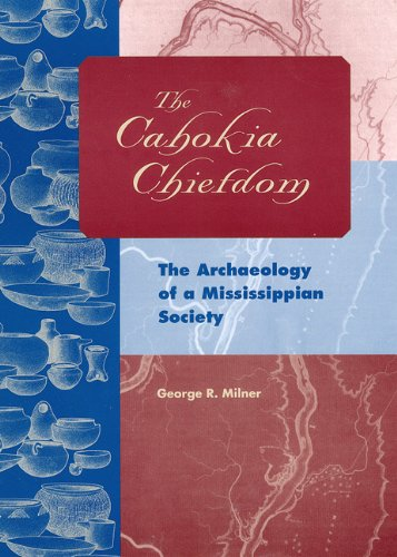 THE CAHOKIA CHIEFDOM. THE ARCHAEOLOGY OF A MISSISSIPPIAN SOCIETY: MILNER, GEORGE R