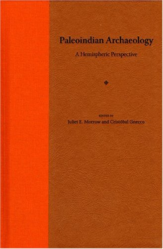 PALEOINDIAN ARCHAEOLOGY: A HEMISPHERIC PERSPECTIVE: Morrow, Juliet E. and Gnecco, Cristobal (Eds. )