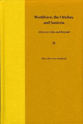 9780813030203: Worldview, the Orichas, and Santeria: Africa to Cuba and Beyond