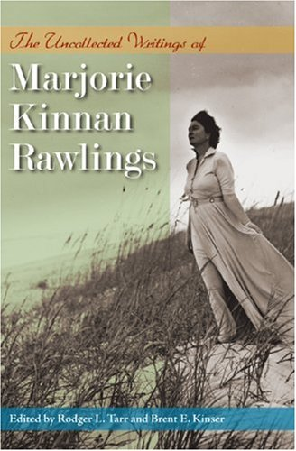 The Uncollected Writings of Marjorie Kinnan Rawlings: Marjorie Kinnan Rawlings