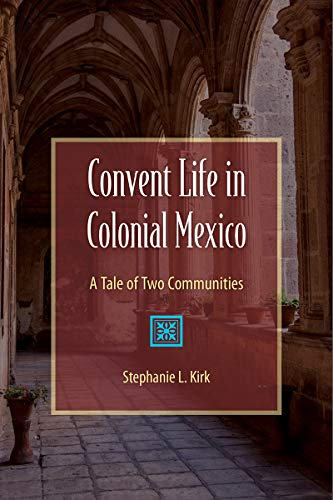 Convent Life in Colonial Mexico: A Tale of Two Communities (Hardback): Stephanie L. Kirk